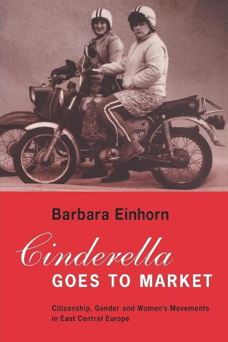 Cinderella Goes to Market: Citizenship, Gender and the Women's Movements in East Central Europe (Paperback)