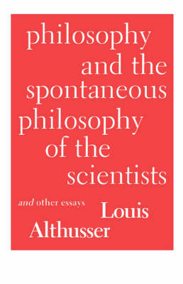 Philosophy and the Spontaneous Philosophy of the Scientists and Other Essays (Paperback)