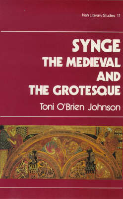 Synge: The Mediaeval and the Grotesque - Irish Literary Studies 11 (Hardback)