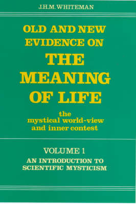 Old and New Evidence on the Meaning of Life: An Introduction to Scientific Mysticism v. 1: The Mystical World-view and Inner Contest (Hardback)