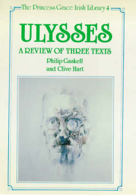 """Ulysses"": A Review of Three Texts - Proposals for Alterations to the Texts of 1922, 1961 and 1984 - The Princess Grace Irish Library series 4 (Hardback)"