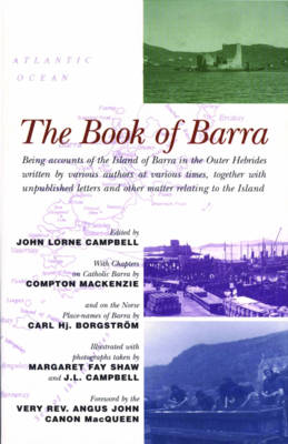 The Book of Barra: Being Accounts of the Island of Barra in the Outer Hebrides Written by Various Authors at Various Times, Together with Unpublished Letters and Other Matter Relating to the Island (Paperback)