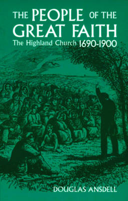 People of the Great Faith: Highland Church 1690-1900 (Paperback)