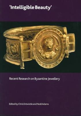 Intelligible Beauty: Recent Research on Byzantine Jewellery (Paperback)