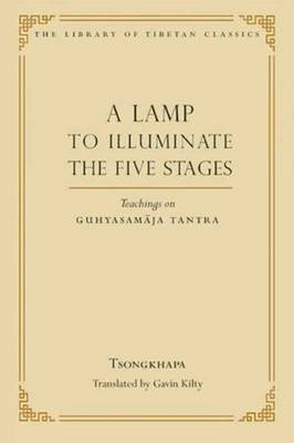 A Lamp to Illuminate the Five Stages: Teachings on Guhyasamaja Tantra - Library of Tibetan Classics (Hardback)