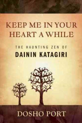 Keep Me in Your Heart a While: The Haunting ZEN of Dainin Katagiri (Paperback)