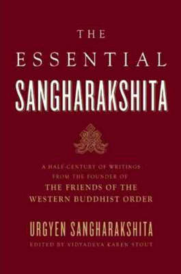 Essential Sangharakshita: A Half-century of Writings from the Founder of the Friends of the Western Buddhist Order (Paperback)