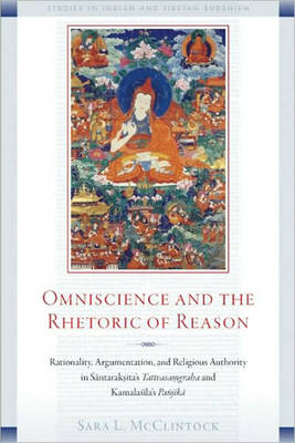 Omniscience and the Rhetoric of Reason: Rationality, Argumentation, and Religious Authority in Santaraksita's Tattvasamgraha and Kamalasila's Panjika (Paperback)