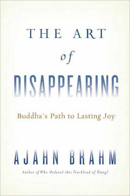 The Art of Disappearing: The Buddha's Path to Lasting Joy (Paperback)