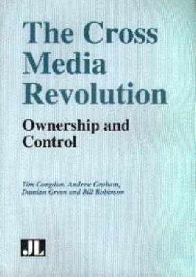 Cross Media Revolution: Ownership and Control (Paperback)