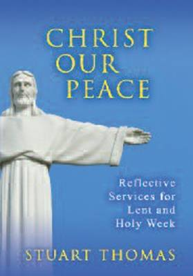 Christ, Our Peace: Reflective Services for Lent and Holy Week (Paperback)
