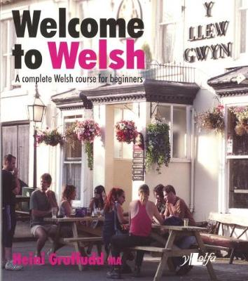 Welcome to Welsh: A Complete Welsh Course for Beginners (Paperback)