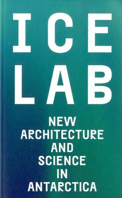 Ice Lab: New Architecture and Science in Antarctica (Paperback)
