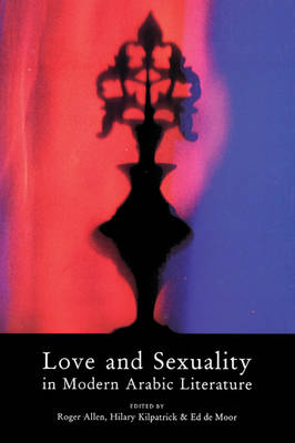 Love and Sexuality in Modern Arabic Literature (Paperback)