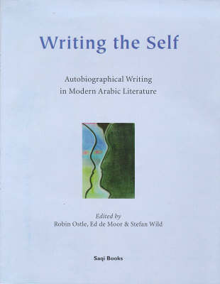 Writing the Self: Autobiographical Writing in Modern Arabic Literature (Hardback)