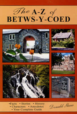 The A-Z of Betws-Y-Coed: Facts, Stories, History,  Characters, Anecdotes: Your Complete Guide (Paperback)