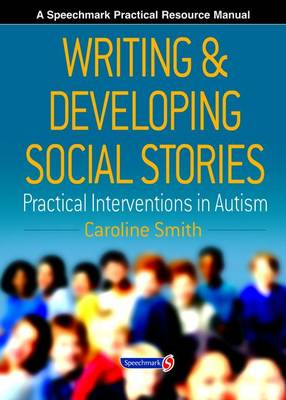 Writing and Developing Social Stories: Practical Interventions in Autism (Spiral bound)