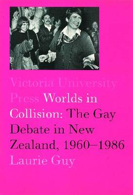 Worlds in Collision: The Gay Debate in New Zealand 1960-1984 (Paperback)