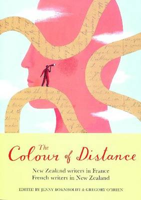 The Colour of Distance: New Zealand Writers in France, French Writers in New Zealand (Paperback)