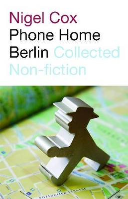 Phone Home Berlin: Collected Non-fiction (Paperback)