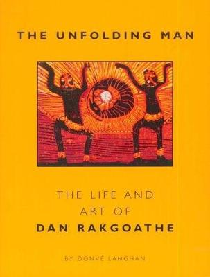 The Unfolding Man: The Life and Art of Dan Rakgoathe (Paperback)