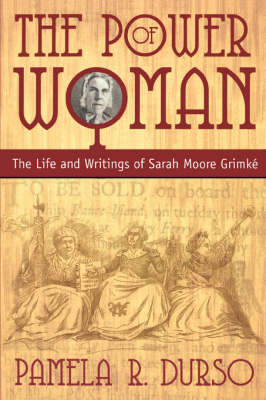 The Power of Woman: The Life and Writings of Sarah Moore Grimke (Paperback)