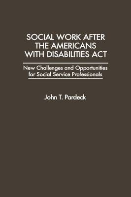 Social Work After the Americans with Disabilities Act: New Challenges and Opportunities for Social Service Professionals (Hardback)