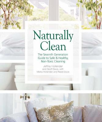 Naturally Clean: The Seventh Generation Guide to Safe and Healthy Non-Toxic Cleaning (Paperback)