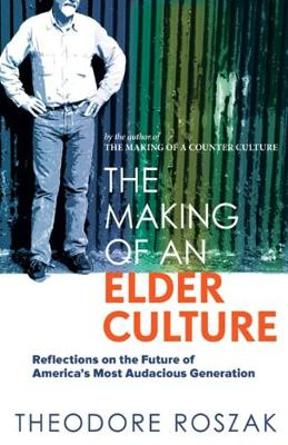 The Making of an Elder Culture: Reflections on the Future of America's Most Audacious Generation (Paperback)