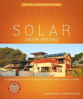 Solar Water Heating: A Comprehensive Guide to Solar Water and Space Heating Systems (Paperback)
