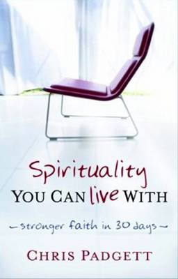 Spirituality You Can Live with: Stronger Faith in 30 Days (Paperback)