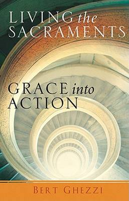 Living the Sacraments: Grace into Action (Paperback)