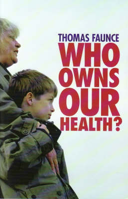 Who Owns Our Health?: Medical Professionalism, Law and Leadership in the Age of the Market State (Paperback)