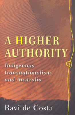 A Higher Authority: Indigenous Transnationalism and Australia (Paperback)
