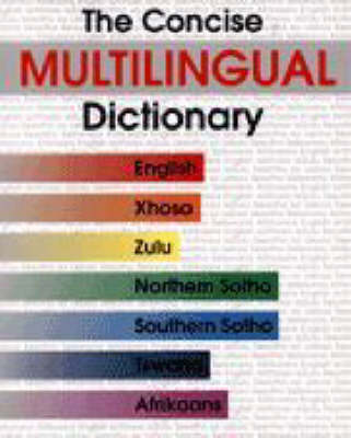 The Concise Multilingual Dictionary: English, Xhosa, Zulu, Northern Sotho, Southern Sotho, Tswana, Afrikaans (Hardback)