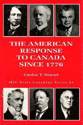 The American Response to Canada Since 1776 - MSU Press Canadian S. v. 3 (Hardback)
