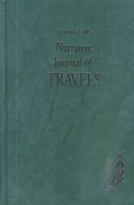 Schoolcraft's Narrative Journal of Travels: Through the Northwestern Region of the U.S. Extending from Detroit Through the Great Chain of American Lakes to the Source of the Mississippi River in the Year 1820 (Hardback)