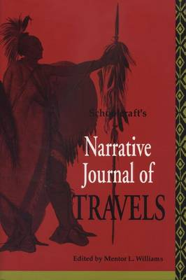 Schoolcraft's Narrative Journal of Travels: Through the Northwestern Region of the U.S. Extending from Detroit Through the Great Chain of American Lakes to the Source of the Mississippi River in the Year 1820 (Paperback)