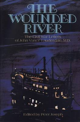 The Wounded River: The Civil War Letters of John Vance Lauderdale, M.D. (Hardback)
