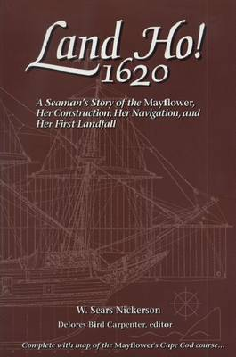 "Land Ho! - 1620: A Seaman's Story of the ""Mayflower"", Her Construction, Her Navigation and Her First Landfall (Paperback)"