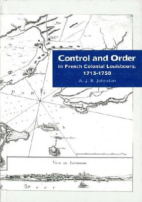 Control and Order in French Colonial Louisbourg (Hardback)