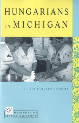 Hungarians in Michigan - Discovering the Peoples of Michigan (Paperback)