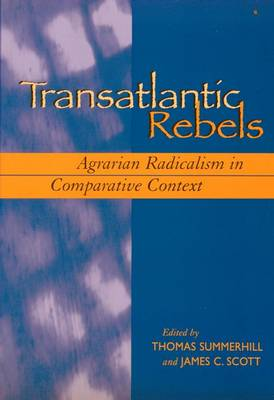 Transatlantic Rebels: Agrarian Radicalism in Comparative Context (Paperback)
