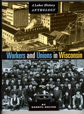 Workers and Unions in Wisconsin: A Labor History Anthology (Paperback)