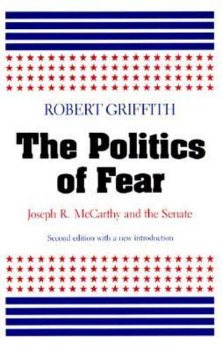 The Politics of Fear: Joseph R.McCarthy and the Senate (Paperback)