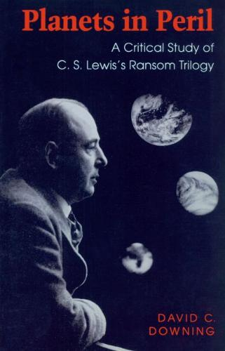 "Planets in Peril: Critical Study of C.S.Lewis's ""Ransom"" Trilogy (Paperback)"