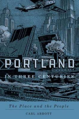 Portland in Three Centuries: The Place and the People (Paperback)