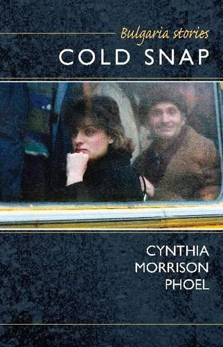 Cold Snap: Bulgaria Stories (Hardback)