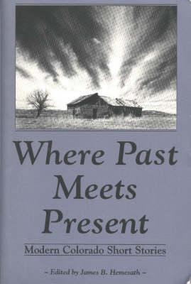 Where Past Meets Present: Modern Colorado Short Stories (Paperback)