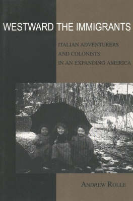 Westward the Immigrants: Italian Adventurers and Colonists in an Expanding America (Paperback)